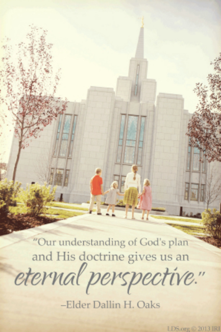 Our understanding of God's plan and His doctrine gives us an eternal perspective. Dallin H. Oaks