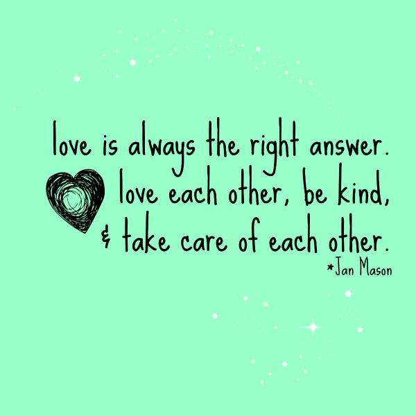 Meme quote, Love is always the right answer, love each other, be kind, and take care of each other
