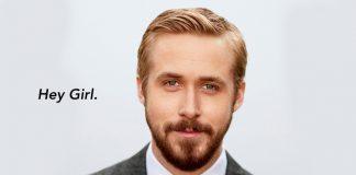 Ryan Gosling, Hey girl