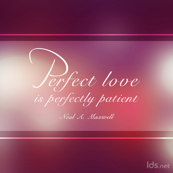 Perfect love is patient