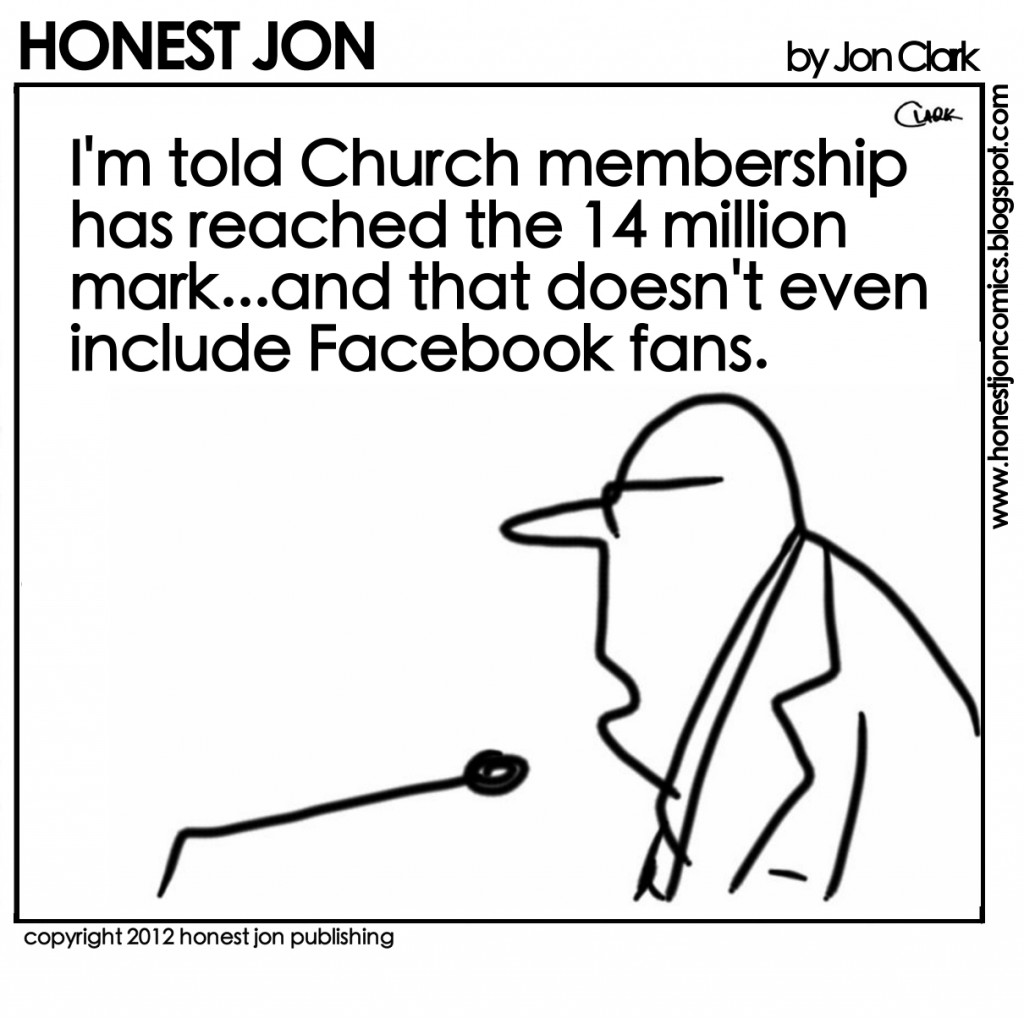 Church membership reached 14 million. Not including Facebook Fans