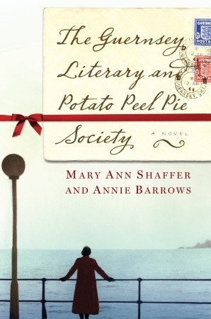 Guernsey Literary and Potato Peel Pie Society by Annie Barrows and Mary Ann Shaffer