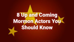 8 Up and Coming Mormon Actors