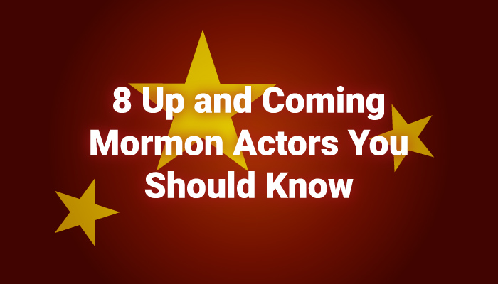 8 Up and Coming Mormon Actors You Should Know