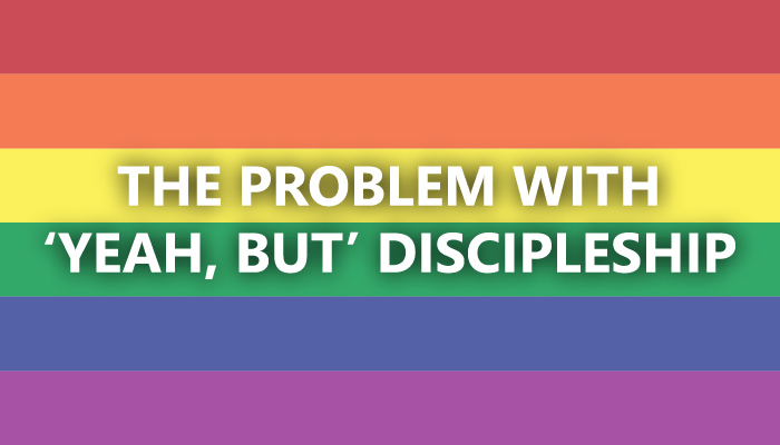 The Problem with 'Yeah, but' Discipleship