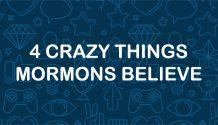 4crazythingsmormonsbelieve