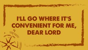 I'll go where it's convenient for me, dear lord