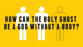 how can the holy ghost be a god without a body?