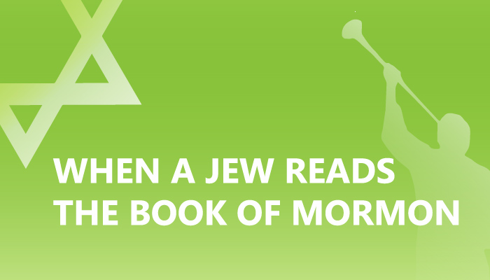 When a Jew Reads the Book of Mormon