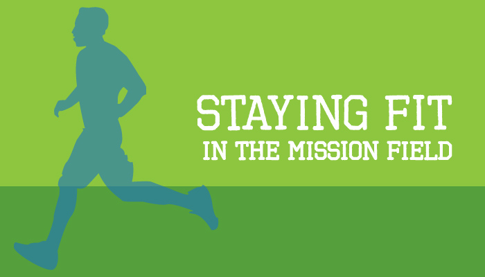 staying fit in the mission field