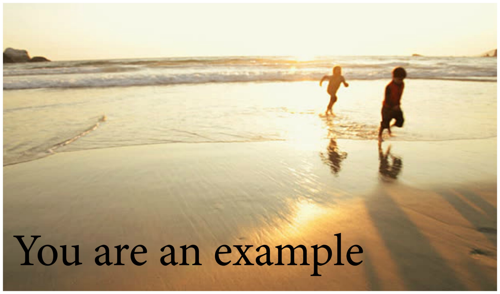 Your power of example is a service to others