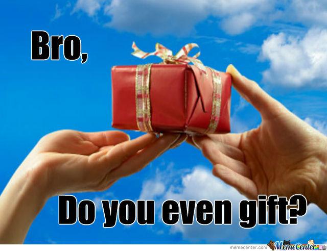 bro-do-you-even-gift