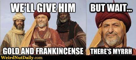 well-give-him-gold-and-frankincense-but-wait-theres-myrrh