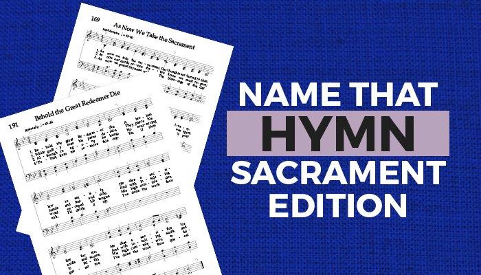 Name that Hymn Sacrament Edition Quiz title image