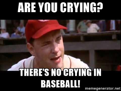 no crying in baseball meme