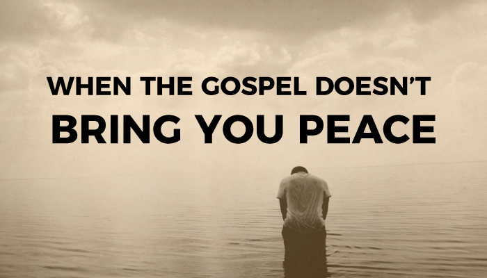 when the gospel doesn't bring you peace