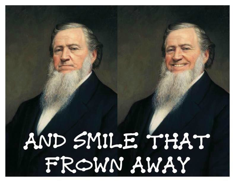 and smile that frown away brigham young