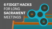 6 Fidget hacks For Long Sacrament meetings