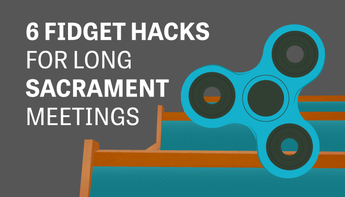 6 Fidget hacks For Long Sacrament meetings