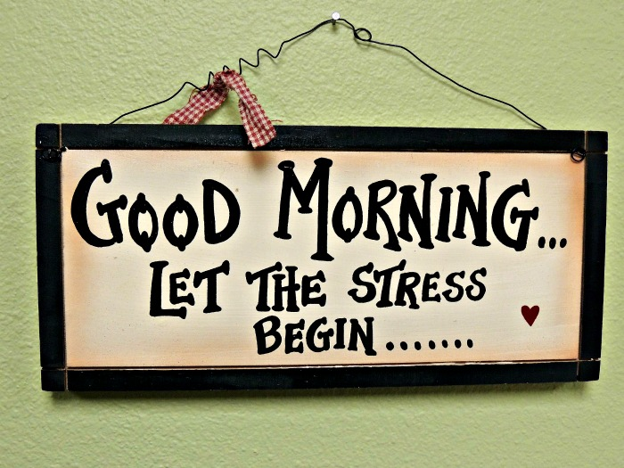 Sign that Says Good Morning...Let the stress begin...