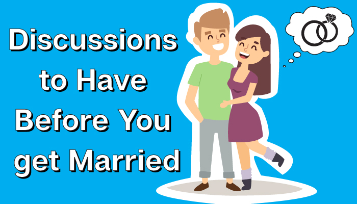 Discussions to have before you Get Married