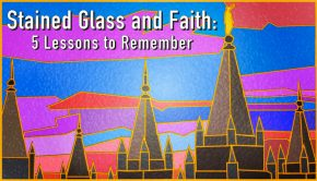 Stained Glass and Faith: 5 Lessons to Remember