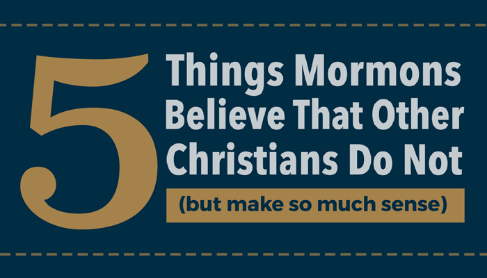 5 Things Mormons Believe That Other Christians Do Not, But Make So Much Sense