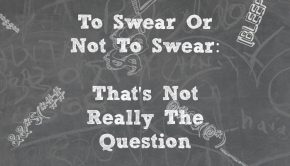 To Swear or Not To Swear: That's not Really The Question