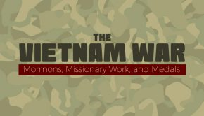 The Vietnam War: Mormons, Missionary Work and Medals