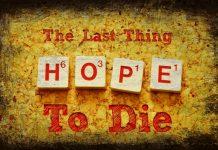 Hope is the Last Thing to Die