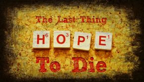 Hope is the Last Thing to Die