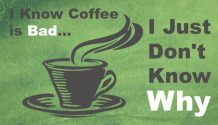 I Know Coffee Is Bad... I Just Don't Know Why