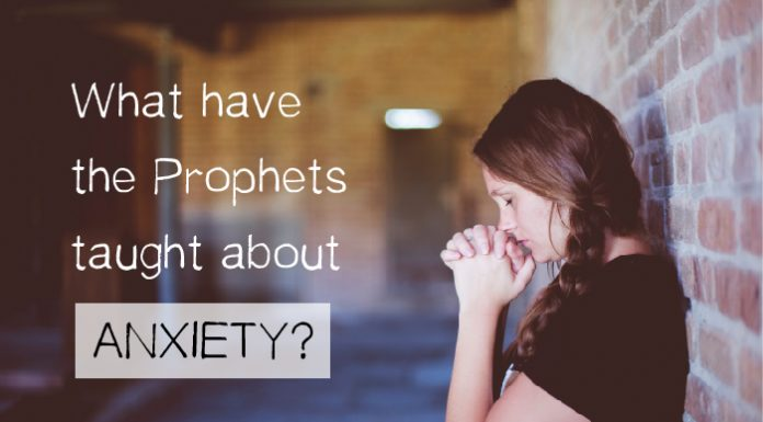 What have the prophets taught about anxiety?