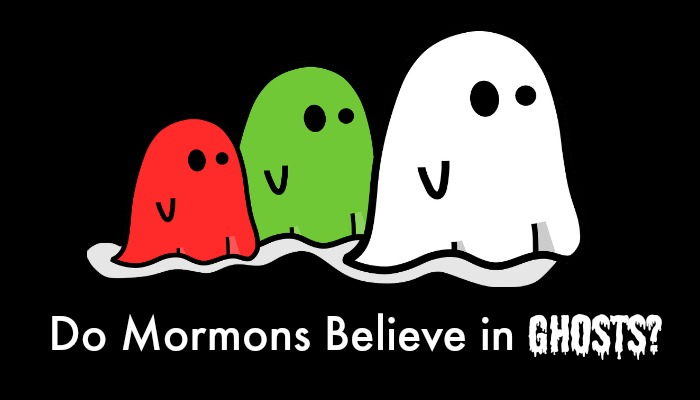 Do Mormons Believe In Ghosts?
