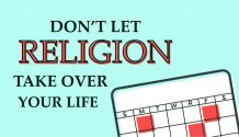 Don't let religion take over your life.
