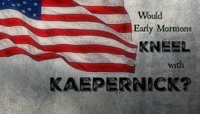 Would early Mormons kneel with Kaepernick?