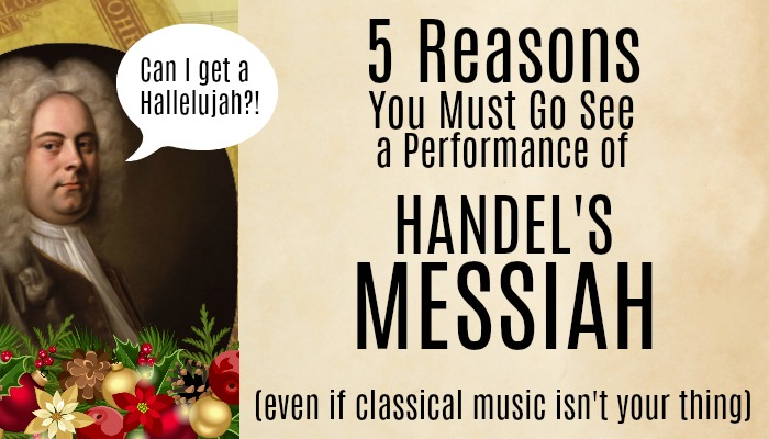 5 Reasons You MUST Go See a Performance of Handel's Messiah (even if ...