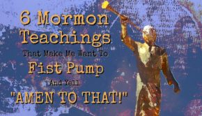 """Angel Moroni next to """"6 Mormon Teachings That Make Me Want To Fist Pump And Yell """"Amen To That!"""""""