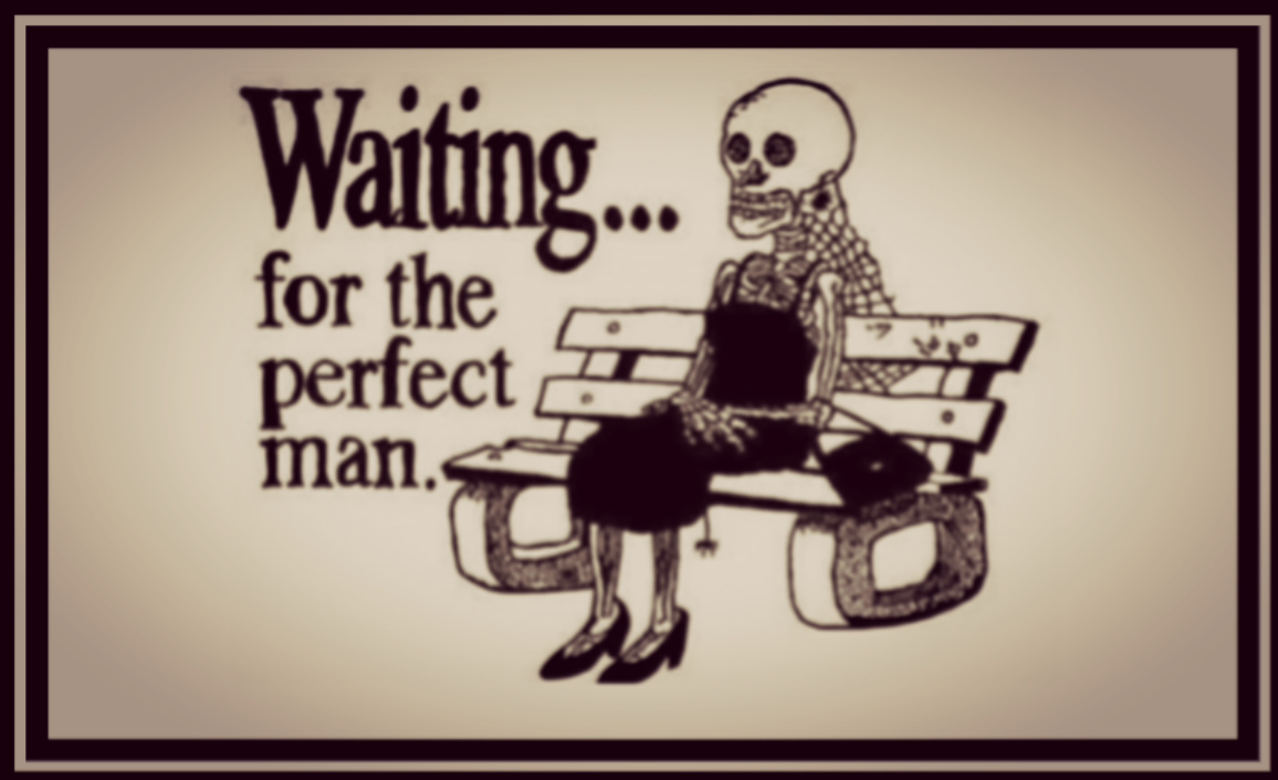 Finding the one waiting for the perfect man