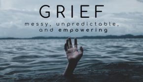 grief: messy, unpredictable, and empowering