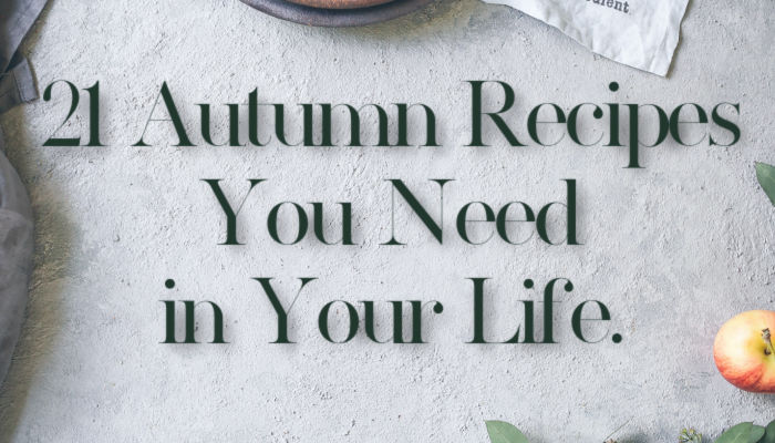 21 autumn recipes you need in your life
