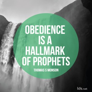 Obedience is a hallmark of prophets. Thomas S Monson