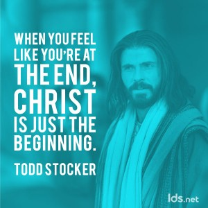When you feel like you're at the end, Christ is just the beginning. Todd Stocker