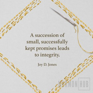 a succession of small, successfully kept promises leads to integrity