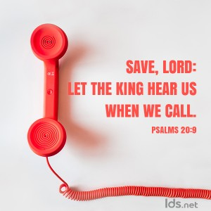 Save, Lord: Let the King hear us when we call. Psalms 20:9