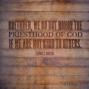 we do not honor the priesthood of god if we are not kind to others