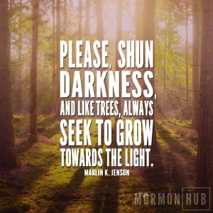 Please shun darkness and like trees, always seek to grow towards the light.
