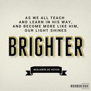 As we all teach and learn in his way and become more like Him, our light shines brighter.