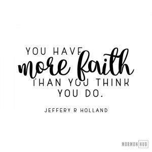 You have more faith than you think you do.