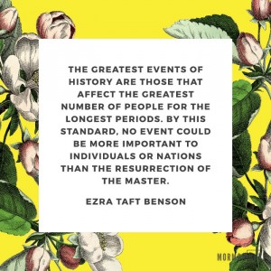 The greatest events of history are those that affect the greatest number of people for the longest periods. By this standard, no event could be more important to individuals or nations than the resurrection of the master.